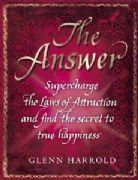 The Answer : Supercharge the Laws of Attraction & Find the Secrets to True Happiness - Glenn Harrold